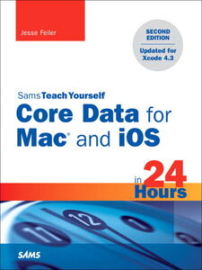 Ebook in inglese Sams Teach Yourself Core Data for Mac and iOS in 24 Hours Feiler, Jesse