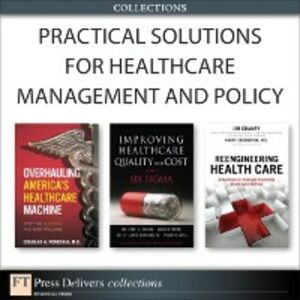 Ebook in inglese Practical Solutions for Healthcare Management and Policy (Collection) Gupta, Praveen K. , Harrington, Jim , Perednia, Douglas A. , Pexton, Carolyn