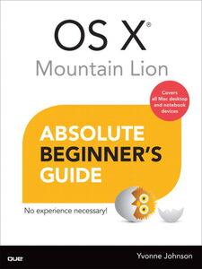 Foto Cover di OS X Mountain Lion Absolute Beginner's Guide, Ebook inglese di Yvonne Johnson, edito da Pearson Education