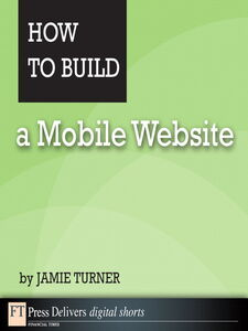 Foto Cover di How to Build a Mobile Website, Ebook inglese di Jamie Turner, edito da Pearson Education