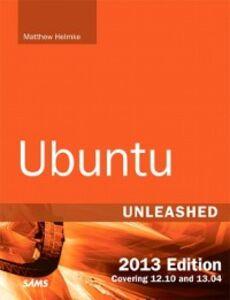 Foto Cover di Ubuntu Unleashed 2013 Edition, Ebook inglese di Matthew Helmke, edito da Pearson Education