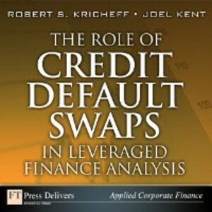 Ebook in inglese Role of Credit Default Swaps in Leveraged Finance Analysis Kent, Joel , Kricheff, Robert S.