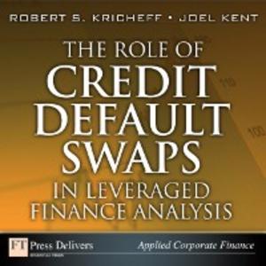 Ebook in inglese Role of Credit Default Swaps in Leveraged Finance Analysis Kent, Joel , Kricheff, Robert S.