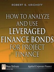 Foto Cover di How to Analyze and Use Leveraged Finance Bonds for Project Finance, Ebook inglese di Robert S. Kricheff, edito da Pearson Education