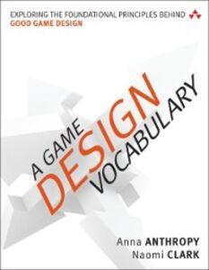 Ebook in inglese Game Design Vocabulary Anthropy, Anna , Clark, Naomi