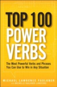 Foto Cover di Top 100 Power Verbs, Ebook inglese di Michael Lawrence Faulkner,Michelle Faulkner-Lunsford, edito da Pearson Education