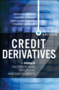 Ebook in inglese Credit Derivatives, Revised Edition Chacko, George , Dessain, Vincent , Motohashi, Hideto , Sjoman, Anders