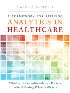 Ebook in inglese A Framework for Applying Analytics in Healthcare McNeill, Dwight
