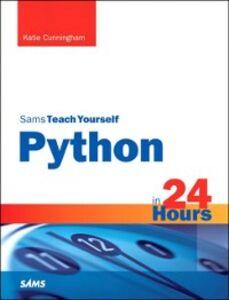 Foto Cover di Python in 24 Hours, Sams Teach Yourself, Ebook inglese di Katie Cunningham, edito da Pearson Education