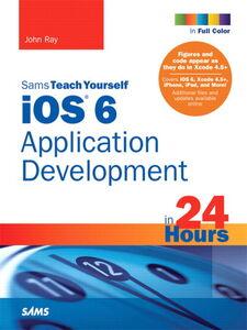 Foto Cover di Sams Teach Yourself iOS 6 Application Development in 24 Hours, Ebook inglese di John Ray, edito da Pearson Education
