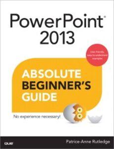 Foto Cover di PowerPoint 2013 Absolute Beginner's Guide, Ebook inglese di Patrice-Anne Rutledge, edito da Pearson Education