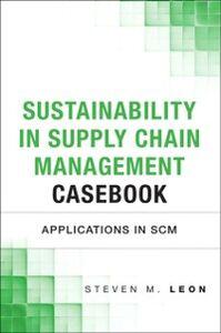 Foto Cover di Sustainability in Supply Chain Management Casebook, Ebook inglese di Steven M. Leon, edito da Pearson Education