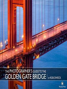 Foto Cover di The Photographer's Guide to the Golden Gate Bridge, Ebook inglese di Rob Dweck, edito da Pearson Education
