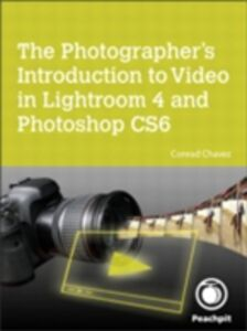 Ebook in inglese Photographer's Introduction to Video in Lightroom 4 and Photoshop CS6 Chavez, Conrad