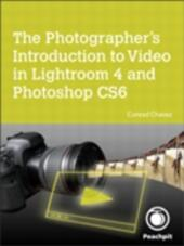 Photographer's Introduction to Video in Lightroom 4 and Photoshop CS6