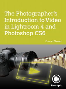Ebook in inglese The Photographer's Introduction to Video in Lightroom 4 and Photoshop CS6 Chavez, Conrad
