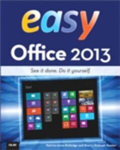 Foto Cover di Easy Office 2013, Ebook inglese di Sherry Kinkoph Gunter,Patrice-Anne Rutledge, edito da Pearson Education