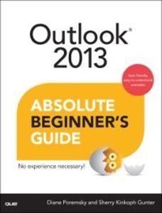 Ebook in inglese Outlook 2013 Absolute Beginner's Guide Gunter, Sherry Kinkoph , Poremsky, Diane