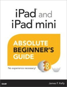 Foto Cover di iPad and iPad mini Absolute Beginner's Guide, Ebook inglese di James Floyd Kelly, edito da Pearson Education