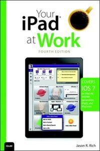Ebook in inglese Your iPad at Work (covers iOS 7 on iPad Air, iPad 3rd and 4th generation, iPad2, and iPad mini) Rich, Jason R.