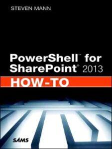 Ebook in inglese PowerShell™ for SharePoint® 2013 How-To Mann, Steven