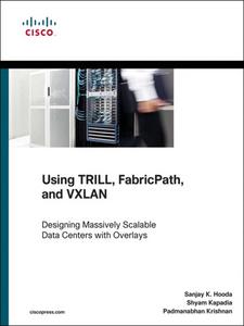Ebook in inglese Using TRILL, FabricPath, and VXLAN Hooda, Sanjay K. , Kapadia, Shyam , Krishnan, Padmanabhan