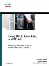 Using TRILL, FabricPath, and VXLAN