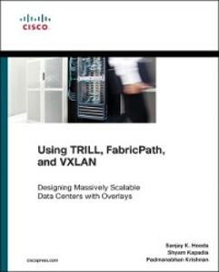 Ebook in inglese Using TRILL, FabricPath, and VXLAN Hooda, Sanjay K. , Kapadia, Shyam , Krishnan, Padmanabhan