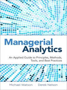 Ebook in inglese Managerial Analytics Cacioppi, Peter , Nelson, Derek , Watson, Michael