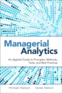 Ebook in inglese Managerial Analytics Cacioppi, Peter , Nelson, Derek , Watson, Michael