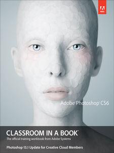 Ebook in inglese Adobe Photoshop CS6 Classroom in a Book, Photoshop 13.1 Update for Creative Cloud Members Gyncild, Brie , Team, Adobe Creative
