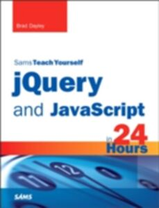 Ebook in inglese jQuery and JavaScript in 24 Hours, Sams Teach Yourself Dayley, Brad
