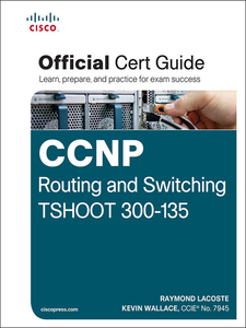 Ebook in inglese CCNP Routing and Switching TSHOOT 300-135 Official Cert Guide Lacoste, Raymond , Wallace, Kevin