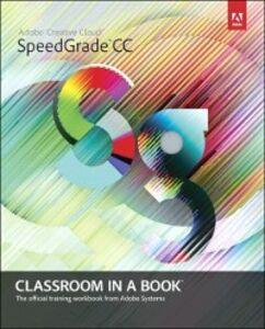 Ebook in inglese Adobe SpeedGrade CC Classroom in a Book Team, Adobe Creative