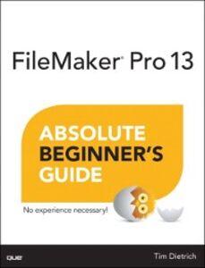 Foto Cover di FileMaker Pro 13 Absolute Beginner's Guide, Ebook inglese di Tim Dietrich, edito da Pearson Education