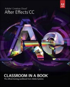 Ebook in inglese Adobe After Effects CC Classroom in a Book Team, Adobe Creative