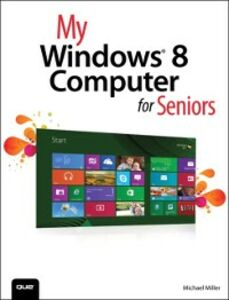 Ebook in inglese My Windows 8 Computer for Seniors Miller, Michael