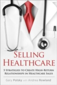 Ebook in inglese Selling Healthcare Polsky, Gary , Rowland, Andrea