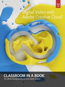 Ebook in inglese Digital Video with Adobe Creative Cloud Classroom in a Book Adobe Creative Team