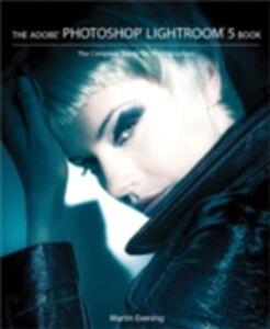 Foto Cover di Adobe Photoshop Lightroom 5 Book, Ebook inglese di Martin Evening, edito da Pearson Education