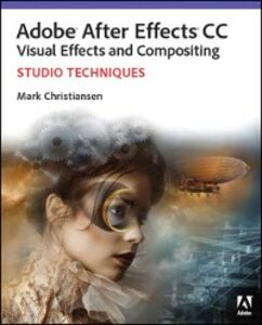 Ebook in inglese Adobe After Effects CC Visual Effects and Compositing Studio Techniques Christiansen, Mark