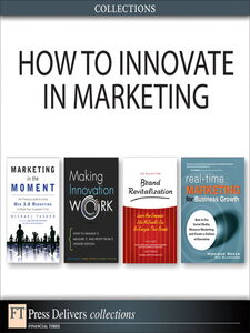 Ebook in inglese How to Innovate in Marketing (Collection) Davila, Tony , Epstein, Marc , Kiddon, Joan , Light, Larry