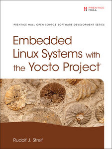 Ebook in inglese Embedded Linux Systems with the Yocto Project Streif, Rudolf J.
