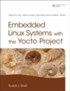 Foto Cover di Embedded Linux Systems with the Yocto Project, Ebook inglese di Rudolf J. Streif, edito da Pearson Education