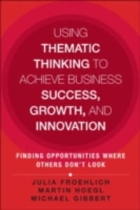 Ebook in inglese Using Thematic Thinking to Achieve Business Success, Growth, and Innovation Froehlich, Julia Kathi , Gibbert, Michael , Hoegl, Martin