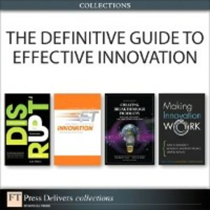 Ebook in inglese Definitive Guide to Effective Innovation (Collection) Birchall, David M. , Bruce, Andy , Cagan, Jonathan M. , Williams, Luke