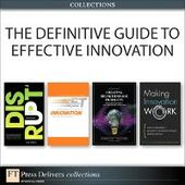 Definitive Guide to Effective Innovation (Collection)