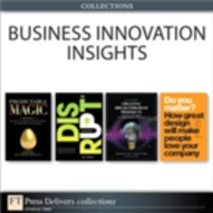 Ebook in inglese Business Innovation Insights (Collection) Brunner, Robert , Cagan, Jonathan M. , Prahalad, Deepa , Sawhney, Ravi