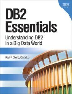 Ebook in inglese DB2 Essentials Chong, Raul F. , Liu, Clara