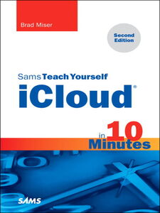 Foto Cover di Sams Teach Yourself iCloud® in 10 Minutes, Ebook inglese di Brad Miser, edito da Pearson Education